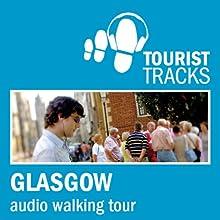 Tourist Tracks Glasgow MP3 Walking Tour: An audio-guided walking tour around Glasgow Speech by Tim Gillett Narrated by Warren Clark