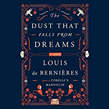 The Dust That Falls from Dreams: A Novel (       UNABRIDGED) by Louis de Bernieres Narrated by Avita Jay, David Sibley