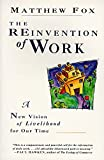 The Reinvention of Work: New Vision of Livelihood for Our Time, A (0060630620) by Fox, Matthew