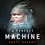 A Perfect Machine | Brett Savory