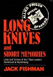 Long Knives and Short Memories: Lives and Crimes of the 7 Nazi Leaders Sentenced at Nuremburg (0931933420) by Fishman, Jack