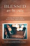 Blessed Are the Crazy: Breaking the Silence about Mental Illness, Family and Church (Entangled Digiteen) (The Young Clergy Women Project)