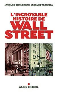L'incroyable histoire de Wall Street, Gravereau, Jacques