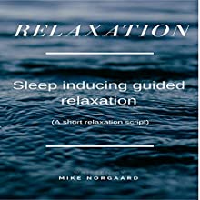 Relaxation: Sleep Inducing Guided Relaxation Speech by Mike Norgaard Narrated by Mike Norgaard
