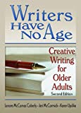 img - for Writers Have No Age: Creative Writing for Older Adults, Second Edition book / textbook / text book