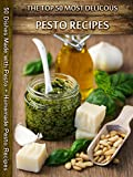 Top 50 Most Delicious Pesto Recipes: 50 Dishes Made with Pesto + Homemade Pesto Recipes (Recipe Top 50s Book 29)