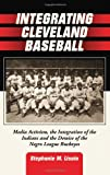 Integrating Cleveland Baseball: Media Activism, the Integration of the Indians and the Demise of the Negro League Buckeyes