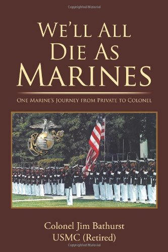 We'll All Die As Marines: One Marine's Journey from Private to Colonel PDF