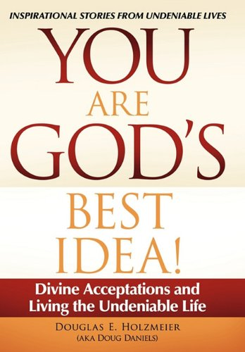 You Are God's Best Idea!: Divine Acceptations and Living the Undeniable Life