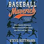 Baseball Maverick: How Sandy Alderson Revolutionized Baseball and Revived the Mets | Steve Kettmann