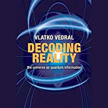 Decoding Reality: The Universe as Quantum Information (       UNABRIDGED) by Vlatko Vedral Narrated by Jay Russell
