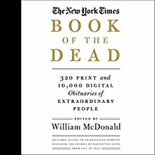The New York Times Book of the Dead: 320 Print and 10,000 Digital Obituaries of Extraordinary People Audiobook by William McDonald - editor Narrated by Ron Butler, Gemma Dawson, Allyson Johnson, Lauren Fortgang, Suzanne Toren, Graeme Malcolm