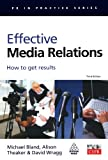 Michael Bland Effective Media Relations: How to Get Results (PR In Practice)