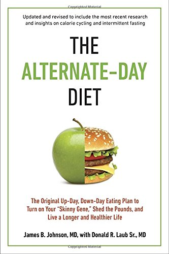 The Alternate-Day Diet: The Original Up-Day, Down-Day Eating Plan to Turn on Your
