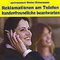 Reklamationen am Telefon. Kundenfreundlich beantworten Hörbuch von Dieter Ückermann Gesprochen von:  div.