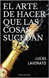 img - for EL ARTE DE HACER QUE LAS COSAS SUCEDAN: LUCAS LAVORATO (Spanish Edition) book / textbook / text book