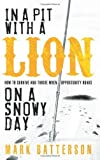 img - for By Mark Batterson - In a Pit with a Lion on a Snowy Day: How to Survive and Thrive When Opportunity Roars (1/18/07) book / textbook / text book
