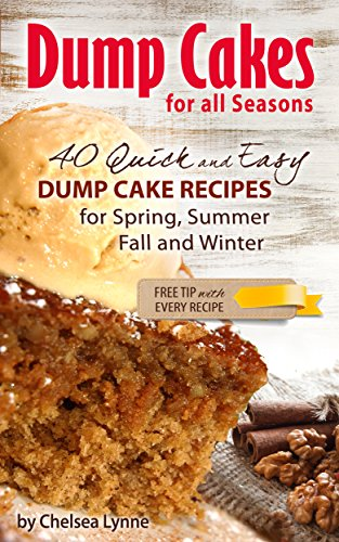 Free Kindle Book : Dump Cakes for all Seasons: 40 Quick and Easy Dump Cake Recipes for Spring, Summer, Fall and Winter