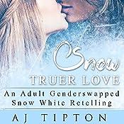 Snow Truer Love: An Adult Gender Swapped Snow White Retelling | AJ Tipton