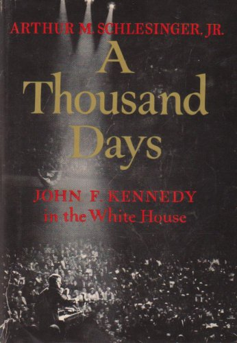 A Thousand Days : John F. Kennedy in the White House, Arthur M. Schlesinger