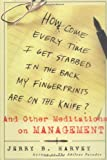 img - for How Come Every Time I Get Stabbed in the Back My Fingerprints Are on the Knife? : And Other Meditations on Management book / textbook / text book