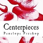 Centerpieces | Penelope Przekop