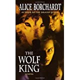 The Wolf King (Legends of the Wolves, Book 3) ~ Alice Borchardt