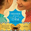 Together Tea (       UNABRIDGED) by Marjan Kamali Narrated by Negin Farsad
