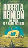The Moon Is A Harsh Mistress (042503013X) by Heinlein, Robert A.