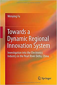 Towards A Dynamic Regional Innovation System: Investigation Into The Electronics Industry In The Pearl River Delta, China