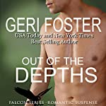 Out of the Depths: Falcon Securities Series, Book 4 | Geri Foster