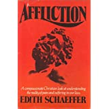 Affliction: A Compassionate Christian Look at Understanding the Reality of Pain and Suffering in Our Lives ~ Edith Schaeffer