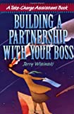 Building a Partnership with Your Boss (Take-Charge Assistant S)