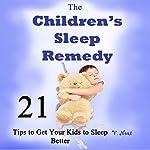 The Children's Sleep Remedy: 21 Tips to Get Your Kids to Sleep Better - Children Sleep Aid | V. Noot