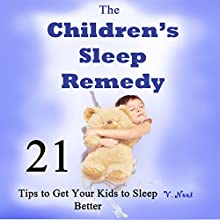 The Children's Sleep Remedy: 21 Tips to Get Your Kids to Sleep Better - Children Sleep Aid (       UNABRIDGED) by V. Noot Narrated by Francie Wyck