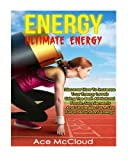 Energy: Ultimate Energy- Discover How To Increase Your Energy Levels Using  The Best All Natural Foods, Supplements And Strategies For A Life Full Of ... vitamins and supplements, food for energy)