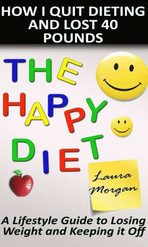 The Happy Diet: How I Quit Dieting And Lost 40 Pounds
