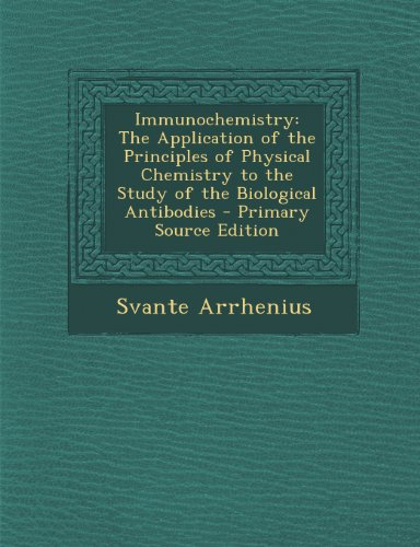 Immunochemistry: The Application of the Principles of Physical Chemistry to the Study of the Biological Antibodies
