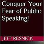Conquer Your Fear of Public Speaking! | Jeff Resnick