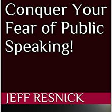 Conquer Your Fear of Public Speaking! (       UNABRIDGED) by Jeff Resnick Narrated by Jeff Resnick