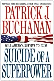 img - for Suicide of a Superpower: Will America Survive to 2025? [Paperback] [2012] (Author) Patrick J. Buchanan book / textbook / text book