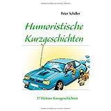 """Humoristische Kurzgeschichtenvon """"Peter Schiller"""""""