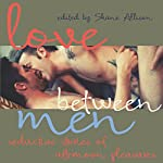 Love Between Men: Seductive Stories of Afternoon Pleasure | Shane Allison