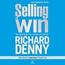 Selling to Win: 25th Anniversary Edition Audiobook by Richard Denny Narrated by Richard Denny