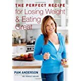 The Perfect Recipe for Losing Weight and Eating Great ~ Pam Anderson