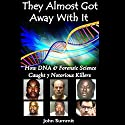 They Almost Got Away with It: How DNA & Forensic Science Caught 7 Notorious Killers (       UNABRIDGED) by John Summit Narrated by Ginger Cucolo