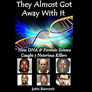 They Almost Got Away with It: How DNA & Forensic Science Caught 7 Notorious Killers | [John Summit]