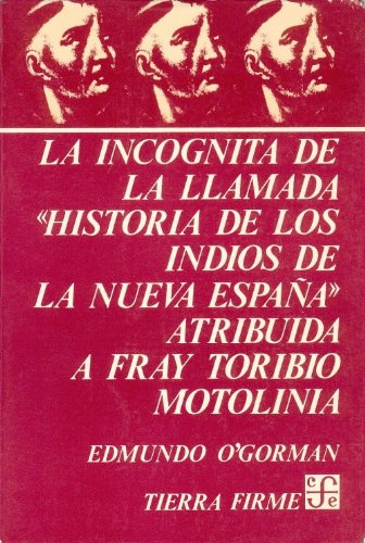 La incognita de la llamada Historia de los indios de la Nueva Espana, atribuida a Fray Toribio Motolinia (Spanish Edition) (Coleccion Tierra Firme)