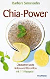 Chia-Power: Chiasamen zum Heilen und Genießen mit 111 Rezepten