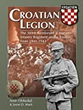 Croatian Legion The 369th Reinforced (Croatian) Infantry Regiment on the Eastern Front 1941-1943